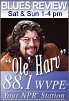 Tune to 88.1, Sat & Sun 1-4 pm - Ole' Harv's Blues Review.